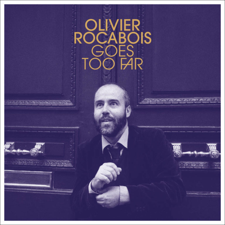 OLIVIER ROCABOIS - Olivier Rocabois Goes Too far - Artwork by Pascal Blua - 2021