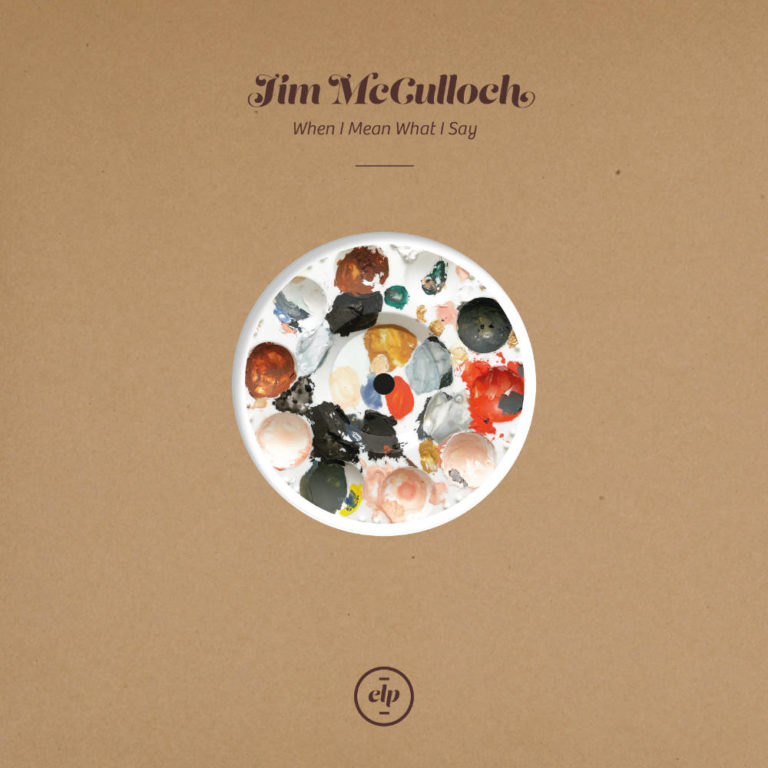 Jim McCulloch - When I Mean What I Say - Album Cover - Artwork by Pascal Blua - 2021
